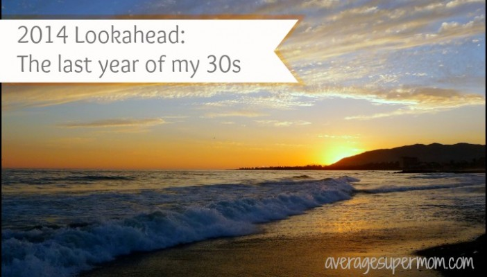 2014 Lookahead – The last year of my 30s