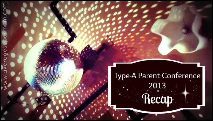 Type-A Parent Conference 2013 Recap: I found my tribe
