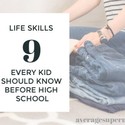 Life Skills Every Kid Should Know Before High School: My Top 9