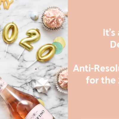 It's a New Decade: My Anti-Resolutions for the 2020s